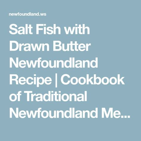 Salt Fish with Drawn Butter Newfoundland Recipe | Cookbook of Traditional Newfoundland Meals by Newfoundland.ws