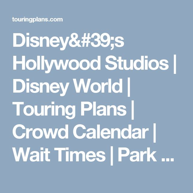 Disney's Hollywood Studios | Disney World | Touring Plans | Crowd Calendar | Wait Times | Park Hours | Attractions | Dining