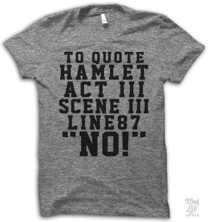 """To quote Hamlet, Act 3, Scene 3, Line 87. """"No!"""""""