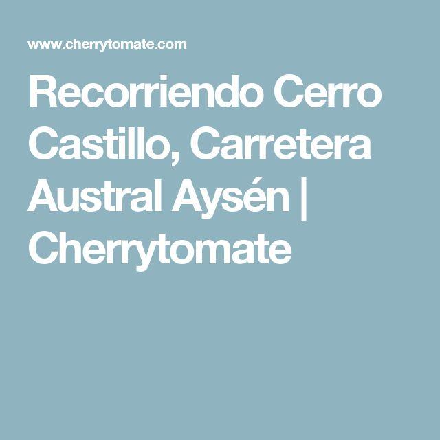 Recorriendo Cerro Castillo, Carretera Austral Aysén | Cherrytomate