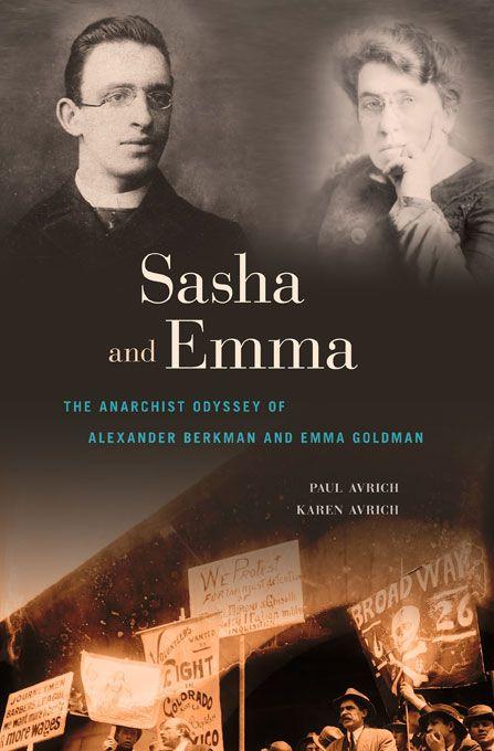 'Sasha and Emma: the Anarchist Odyssey of Alexander Berkman and Emma Goldman' by Paul Avrich and Karen Avrich