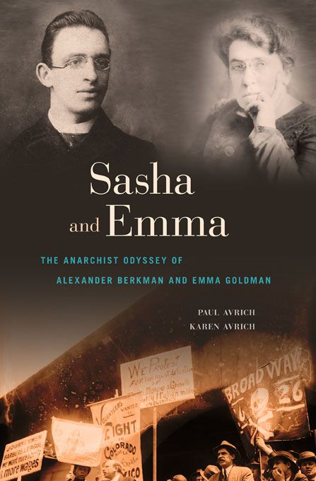 'Sasha and Emma: the Anarchist Odyssey of Alexander Berkman and Emma Goldman' by Paul Avrich and Karen Avrich
