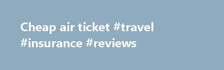 Cheap air ticket #travel #insurance #reviews http://travel.nef2.com/cheap-air-ticket-travel-insurance-reviews/  #cheap air ticket # #When To Buy The Cheapest Airline Tickets Follow Comments Following Comments Unfollow Comments (Coline Ali-Belhadj / EyeEm/Coline Ali-Belhadj / EyeEm) For tips on scoring cheaper airline tickets during the holidays, check out the companion piece 6 Holiday Airfare Tips For Last-Minut e Shoppers . If you're shopping for cheap airline tickets […]