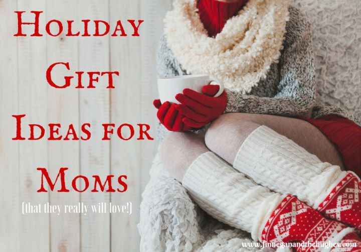 Holiday Gift Ideas for Moms, Sisters and Friends!