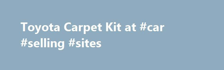Toyota Carpet Kit at #car #selling #sites http://auto-car.remmont.com/toyota-carpet-kit-at-car-selling-sites/  #auto carpet kits # Toyota Carpet Kit You'll be able to bring back […]
