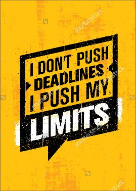 I DON'T PUSH DEADLINES I PUSH MY LIMITS