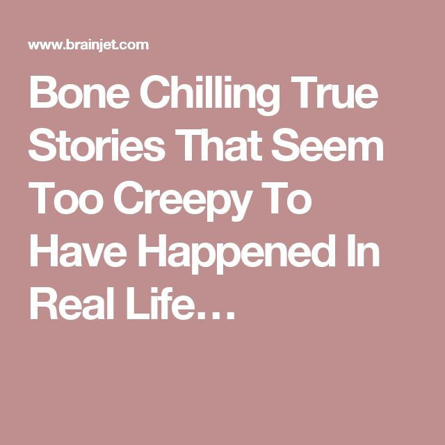 Bone Chilling True Stories That Seem Too Creepy To Have Happened In Real Life…
