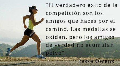"""""""El verdadero éxito de la competición son los amigos que haces por el camino. Las medallas se oxidan, pero los amigos de verdad no acumulan polvo"""". Jesse Owens"""
