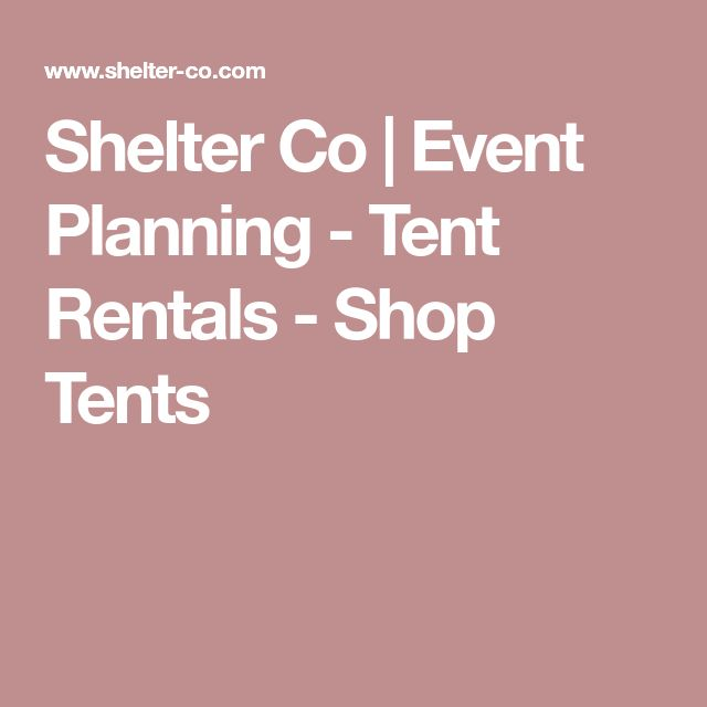 Shelter Co |  Event Planning - Tent Rentals - Shop Tents
