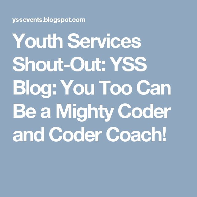 Youth Services Shout-Out: YSS Blog: You Too  Can Be a Mighty Coder and Coder Coach!