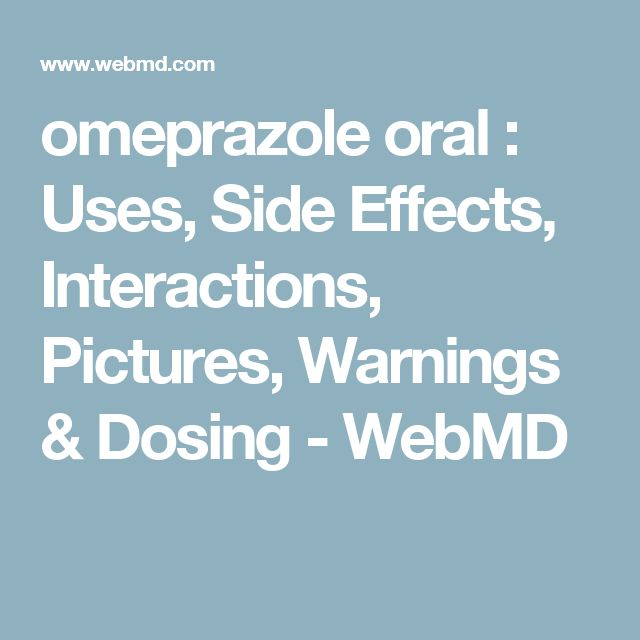 omeprazole oral : Uses, Side Effects, Interactions, Pictures, Warnings & Dosing - WebMD