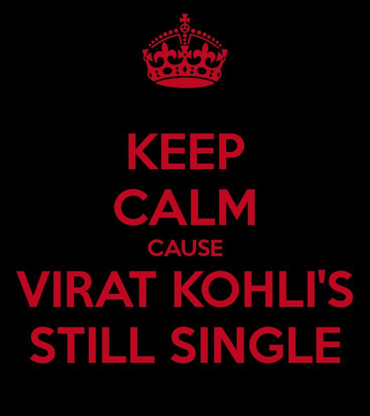 KEEP CALM CAUSE VIRAT KOHLI'S STILL SINGLE - Haha!