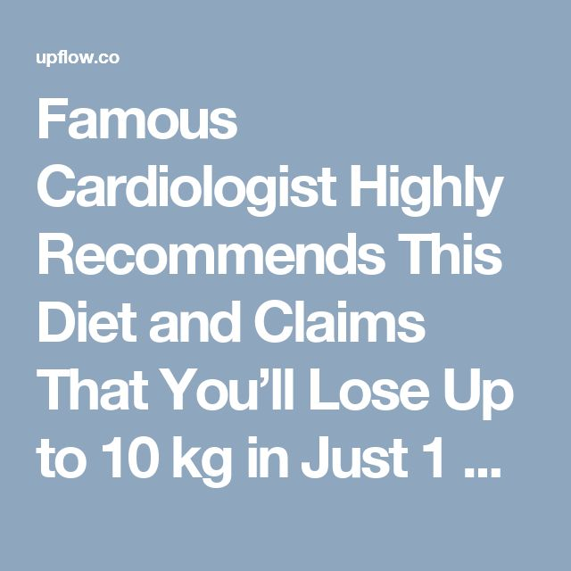 Famous Cardiologist Highly Recommends This Diet and Claims That You'll Lose Up to 10 kg in Just 1 Week! (It Will Cleanse Your Arteries from LDL Cholesterol as Well)