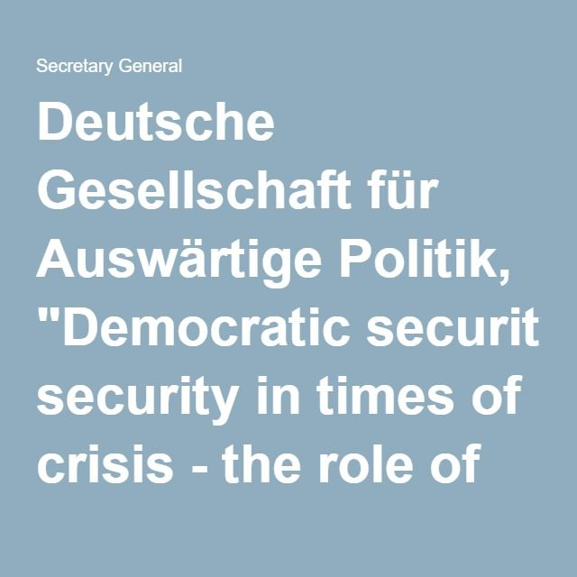 "Deutsche Gesellschaft für Auswärtige Politik, ""Democratic security in times of crisis - the role of the Council of Europe"" - Speeches"