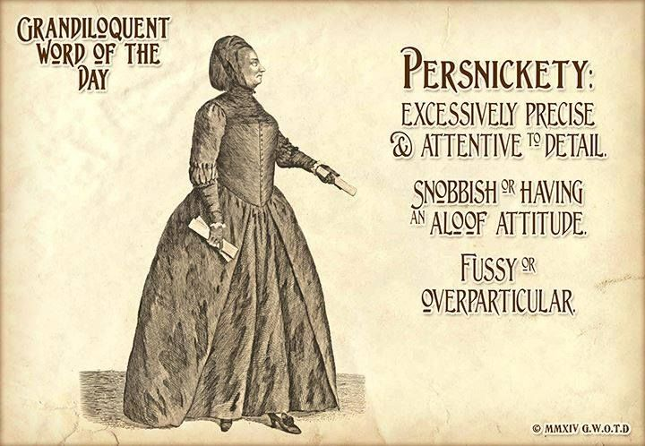 Grandiloquent Word of the Day: Persnickety(pur•SNIK•it•ee)Adjective:-Overparticular or fussy.-Snobbish or having the aloof attitude of a snob.-Requiring painstaking care.-Placing too much emphasis on trivial or minor details.