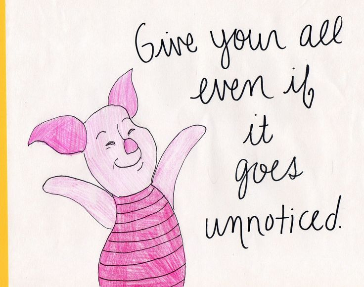 Give your all, even if it goes unnoticed Not piglet but the quote!