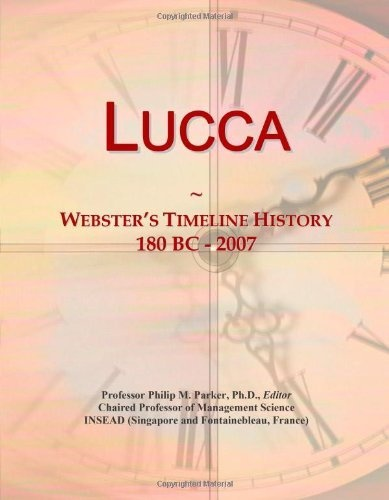 Lucca: Webster's Timeline History, 180 BC - 2007 by Icon Group International