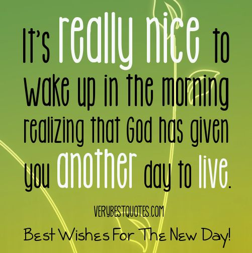 Very Nice Quotes About Life | life quotes, It's really nice to wake up Quotes - Inspirational Quotes ...