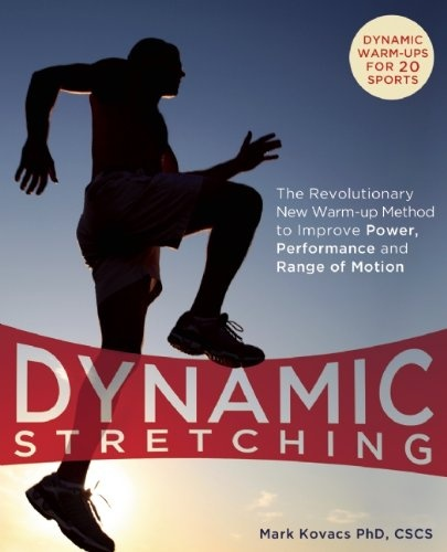 Dynamic Stretching: The Revolutionary New Warm-up Method to Improve Power, Performance and Range of Motion $10.17