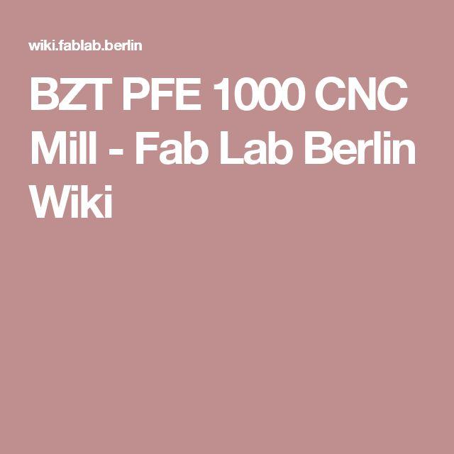 BZT PFE 1000 CNC Mill - Fab Lab Berlin Wiki