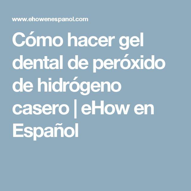 Cómo hacer gel dental de peróxido de hidrógeno casero | eHow en Español
