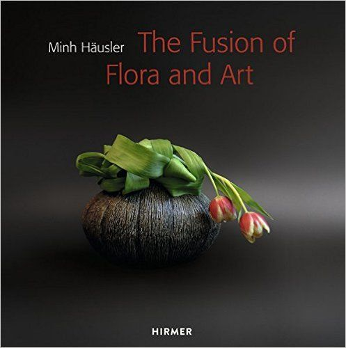 Minh Häusler: The Fusion of Flora and Art (English and German Edition): Minh Häusler: 9783777423807: Amazon.com: Books
