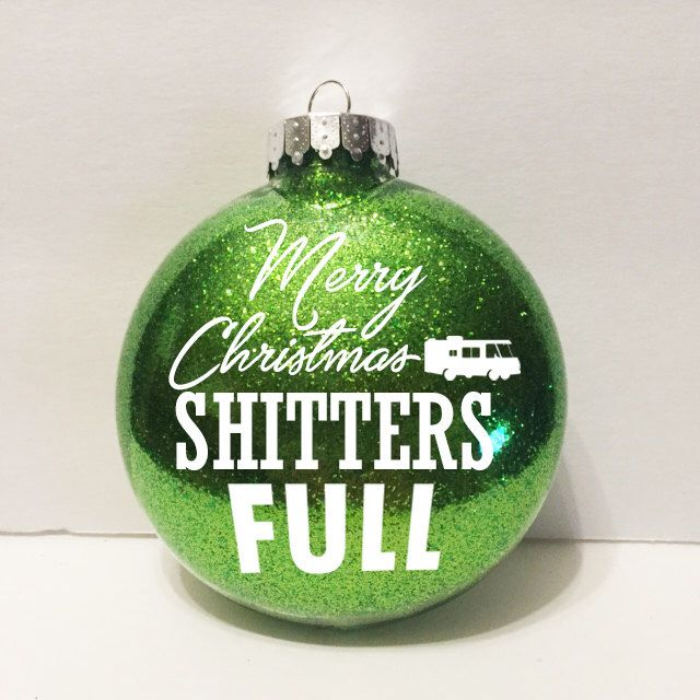 National Lampoons Christmas Vacation, funny ornaments, funny saying, Christmas vacation ornament, shitters full ornament, shitters full, by Bourboncreekbabes on Etsy https://www.etsy.com/listing/255901449/national-lampoons-christmas-vacation
