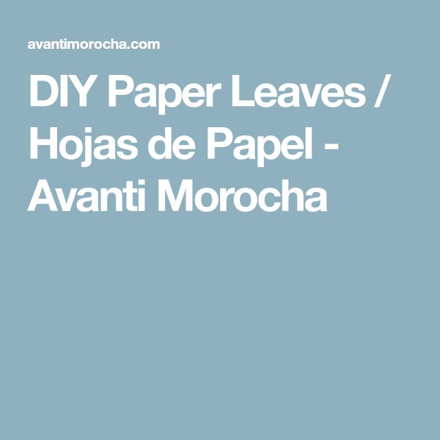 DIY Paper Leaves / Hojas de Papel - Avanti Morocha