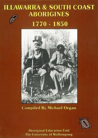 Michael Organ, Illawarra and South Coast Aborigines 1770-1850, Aboriginal Education Unit, University of Wollongong, 1990, 620p. Part 3, pages 324-520.