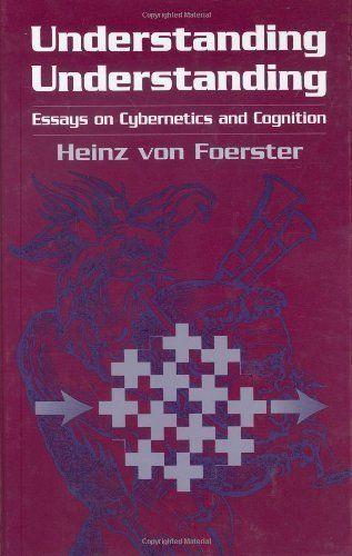 Understanding Understanding: Essays on Cybernetics and Cognition by Heinz Von Foerster. $86.29
