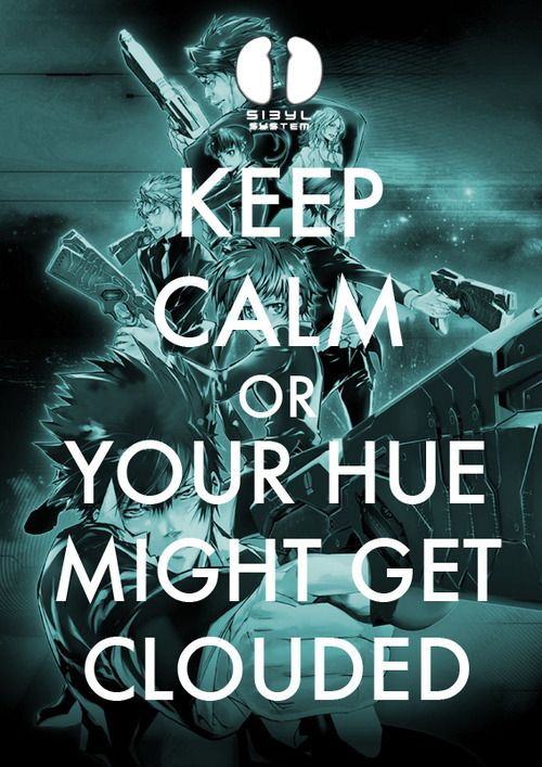 Psycho Pass Hue Keep Calm// hahahah I usually hate these, but this is perfect!