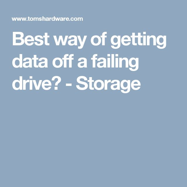 Best way of getting data off a failing drive? - Storage