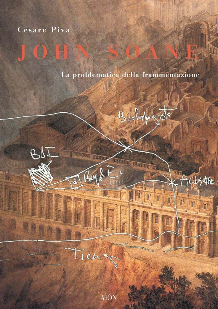 CESARE PIVA JOHN SOANE LA PROBLEMATICA DELLA FRAMMENTAZIONE size 17x24 cm - pages: 226 ISBN 978-88-88149-42-4