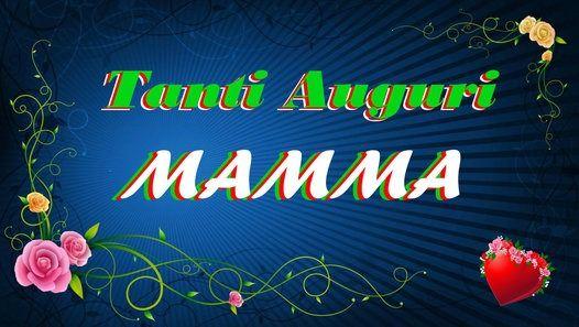 Buon Compleanno Mamma!