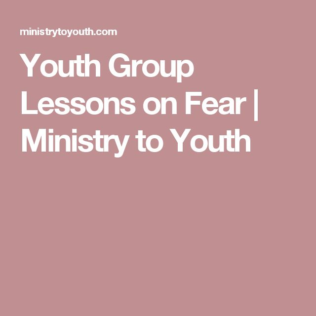 Youth Group Lessons on Fear | Ministry to Youth