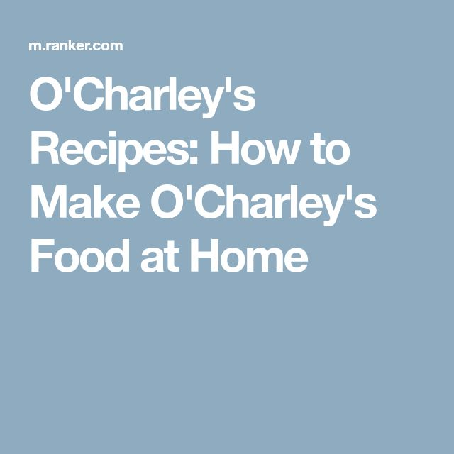 O'Charley's Recipes: How to Make O'Charley's Food at Home
