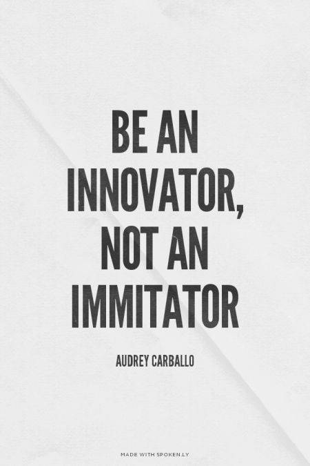 Be an innovator, not an immitator - Audrey Carballo | Audrey...  #powerful #quotes #inspirational #words