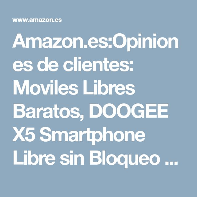 Amazon.es:Opiniones de clientes: Moviles Libres Baratos, DOOGEE X5 Smartphone Libre sin Bloqueo de SIM Baratos (5 Pantalla HD IPS, MT6580 Quad Core, 5MP Cámara, 8GB ROM, Android 6.0, Bluetooth 4.0, 3G Dual SIM Móvil) - Negro