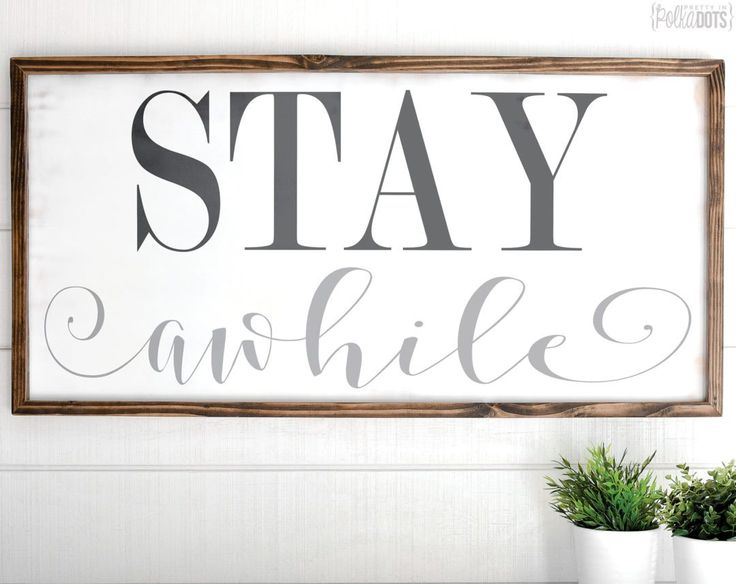 47x23  Product Description Stay awhile!  This distressed white wood sign makes a great wall decor in any home.   It measures roughly 2 feet by 4 feet in size.  Frame options include: Dark walnut stain Grey distressed White distressed