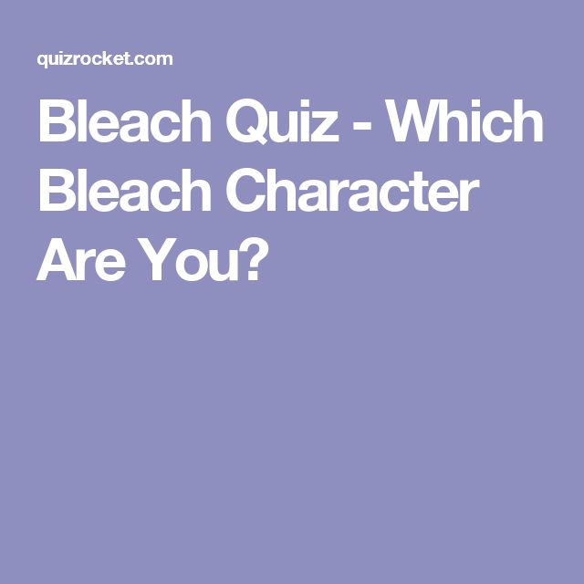 Bleach Quiz - Which Bleach Character Are You?
