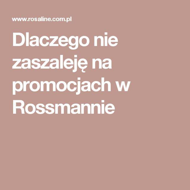 Dlaczego nie zaszaleję na promocjach w Rossmannie