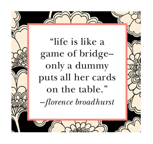 always keep a few arrows in your quiver...Life Quotes, Bridges Quotes, 1977 Broadhurst Had Living, Florence Broadhurst, Plays Bridges, Bridges Games, Inspiration Quotes, Kate Spade, Cards