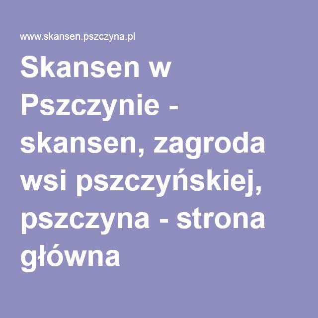 Skansen w Pszczynie - skansen, zagroda wsi pszczyńskiej, pszczyna - strona główna