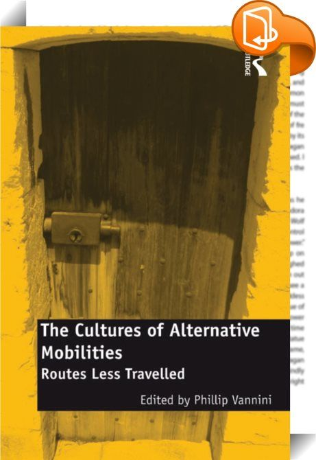 The Cultures of Alternative Mobilities    :  The Cultures of Alternative Mobilities presents a series of ethnographic studies, focusing on the local cultures of mobilities and immobilities, emphasizing the everyday sense of contingency and heterogeneity that accompanies them. Compensating for the excess of theory and criticism based on the notion of 'hypermobilities', this book sheds light on the nuanced differences and idiosyncrasies of mobility, with a view to rediscovering meanings ...
