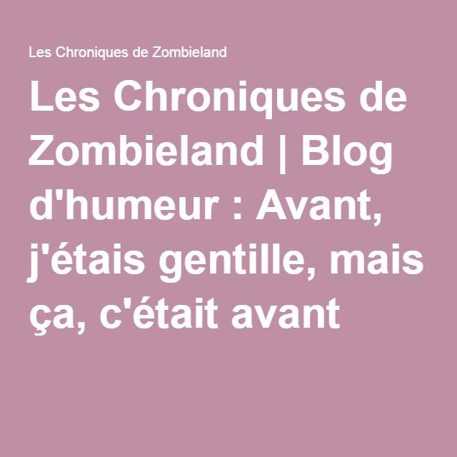 Les Chroniques de Zombieland | Blog d'humeur : Avant, j'étais gentille, mais ça, c'était avant !