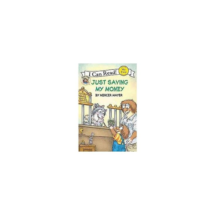 Just Saving My Money ( I Can Read!, Mercer Mayer's Little Critter: Level My First) (Hardcover)