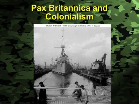 Slide 1 Pax Britannica and Colonialism. Slide 2 References Preston and Wise, Men in Arms, pp. 192-208 Preston and Wise, Men in Arms, pp. 192-208 Ropp,>