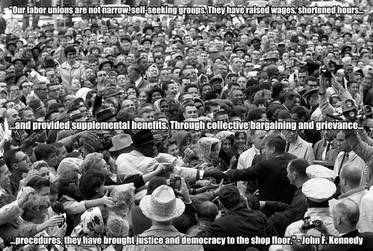 """#tlot #tcot #teaparty #union #occupy #p2 #FSA #Kurd #Baloch   """"Our labor unions are not narrow, self-seeking groups. They have raised wages, shortened hours and provided supplemental benefits. Through collective bargaining and grievance procedures, they have brought justice and democracy to the shop floor.""""  - John F. Kennedy"""