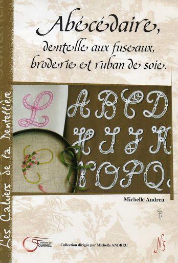 Abecedaire dentelle aux fuseaux, broderie et ruban de soie MICHELLE ANDREU - LILIANA BEATRIZ Testa - Picasa Web Album