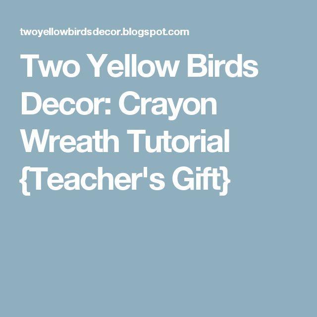 Two Yellow Birds Decor: Crayon Wreath Tutorial {Teacher's Gift}